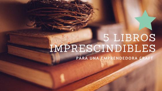 5 libros imprescindibles para una emprendedora craft- BigIdeas.es