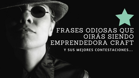 Frases odiosas emprendedora craft- Bigideas.es